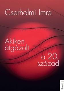 CSERHALMI IMRE - Akiken átgázolt a 20. század [eKönyv: epub, mobi]