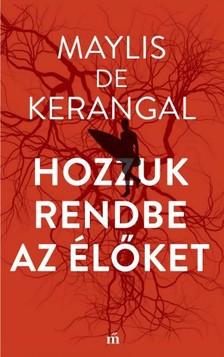 Kerangel Maylis de - Hozzuk rendbe az élőket [eKönyv: epub, mobi]