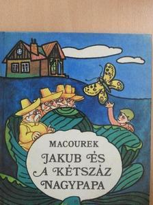 Milos Macourek - Jakub és a kétszáz nagypapa [antikvár]