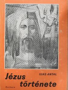 Ijjas Antal - Jézus története I. (töredék) [antikvár]