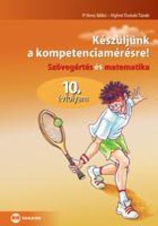 P. Veres Ildikó, Víghné Tisótzki Tünde - Készüljünk a kompetenciamérésre!, Szövegértés és matematika, 10. évfolyam