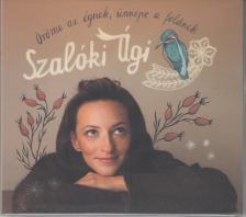 ÖRÖME AZ ÉGNEK,ÜNNEPE A FÖLDNEK CD SZALÓKI ÁGI