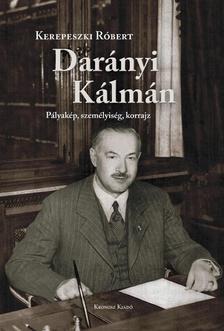 Kerepeszki Róbert - Darányi Kálmán. Pályakép, személyiség, korrajz