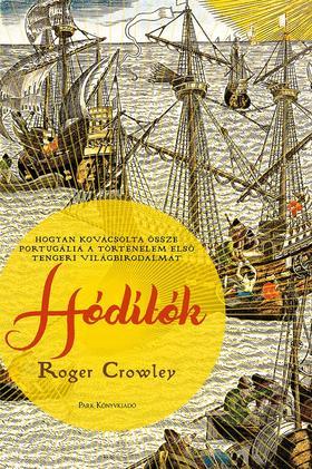 Roger Crowley - Hódítók - Hogyan kovácsolta össze Portugália a történelem első tengeri világbirodalmát
