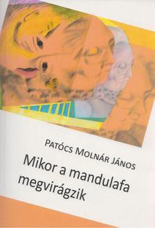 Patócs Molnár János - Mikor a mandulafa megvirágzik [antikvár]