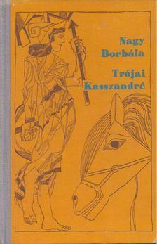 NAGY BORBÁLA - Trójai Kasszandré [antikvár]