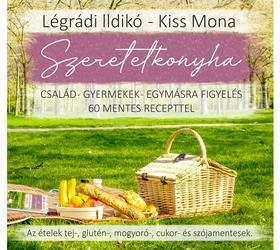 Légrádi Ildikó-Kiss Mona - Szeretetkonyha- család-gyermekek-egymásra figyelés 60 mentes recepttel