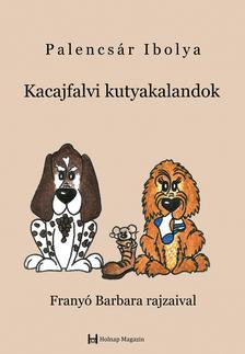 Palencsár Ibolya - Kacajfalvi kutyakalandok