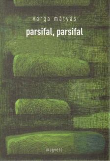 Varga Mátyás - Parsifal, parsifal [antikvár]