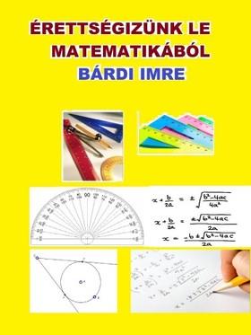Imre Bárdi - Érettségizzünk le matematikából ! [eKönyv: pdf, epub, mobi]