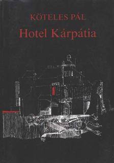 Köteles Pál - Hotel Kárpátia [antikvár]