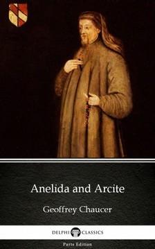 Geoffrey Chaucer Delphi Classics, - Anelida and Arcite by Geoffrey Chaucer - Delphi Classics (Illustrated) [eKönyv: epub, mobi]