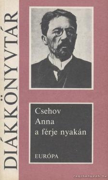 Anton Pavlovics Csehov - Anna a férje nyakán [antikvár]