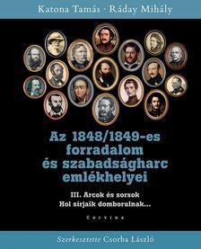 KATONA TAMÁS - RÁDAY MIHÁLY - Az 1848/1849-es forradalom és szabadságharc emlékhelyei - 3. kötet: Arcok és sorsok
