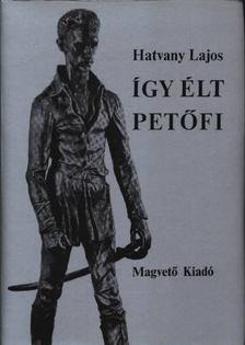 Hatvany Lajos - Így élt Petőfi I-II. kötet [antikvár]