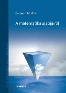 FERENCZI MIKLÓS - A matematika alapjairól