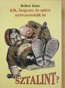 Bokor Imre - Kik, hogyan, és miért nyúvasztották ki Sztalint? (dedikált példány) [antikvár]