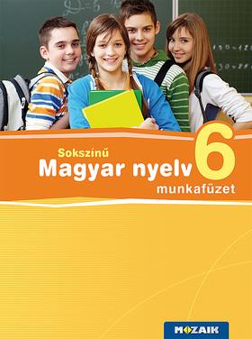 Lénárd Judit - MS-2365 Sokszínű magyar nyelv munkafüzet 6.o.