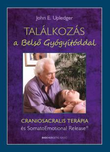 John E. Upledger - Találkozás a Belső Gyógyítóddal -  CRANIOSACRALIS TERÁPIA és SomatoEmotional Relese(R)