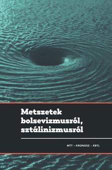 Gyarmati György, Pihurik Judit (szerk.) - METSZETEK BOLSEVIZMUSRÓL, SZTÁLINIZMUSRÓL