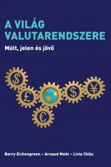 Barry Eichengreen-Arnaud Mehl,Livia Chitu - A világ valutarendszere