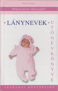 Pálfy Gyula - Lánynevek utónévkönyve [antikvár]