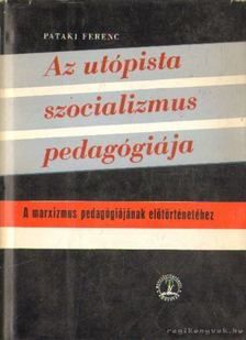 Pataki Ferenc - Az utópista szocializmus pedagógiája [antikvár]