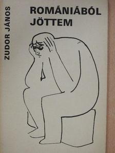 Zudor János - Romániából jöttem [antikvár]