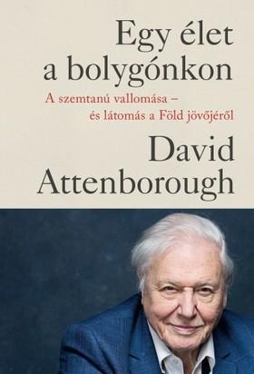 David Attenborough - Egy élet a bolygónkon - A szemtanú vallomása - és látomás a Föld jövőjéről [eKönyv: epub, mobi]