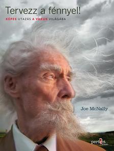 Joe McNally - Tervezz a fénnyel - Képes utazás a vakuk világába