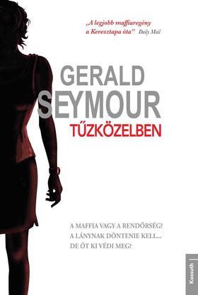 Gerald Seymour - TŰZKÖZELBEN