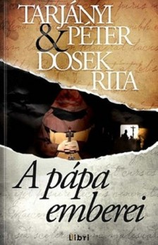TARJÁNYI PÉTER - DOSEK RITA - A pápa emberei [eKönyv: epub, mobi]