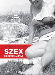 Tóth Eszter Zsófia, Murai András - Szex és szocializmus [eKönyv: epub, mobi]
