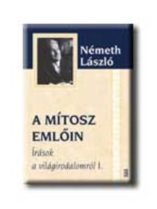 Németh László - A MÍTOSZ EMLŐIN - ÍRÁSOK A VILÁGIRODALOMRÓL I.
