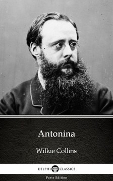 Wilkie Collins - Antonina by Wilkie Collins - Delphi Classics (Illustrated) [eKönyv: epub, mobi]