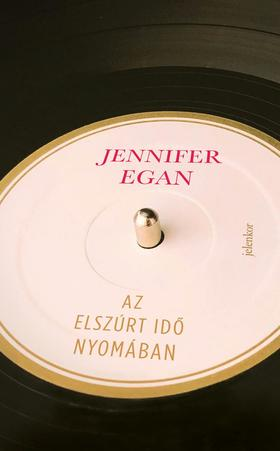 Jennifer Egan - Az elszúrt idő nyomában
