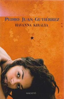 Pedro Juan Gutiérrez - Havanna királya [antikvár]