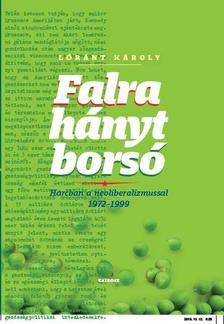 Lóránt Károly - Falra hányt borsó Harcban a neoliberalizmussal 1972-1999