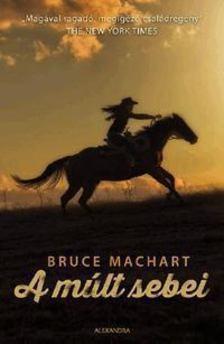 Bruce Machart - A múlt sebei [antikvár]