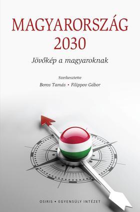 Boros Tamás - Filippov Gábor szerk. - Magyarország 2030 - Jövőkép a magyaroknak