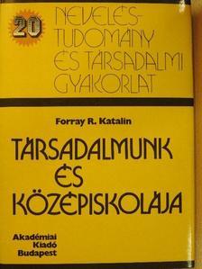 Forray R. Katalin - Társadalmunk és középiskolája [antikvár]