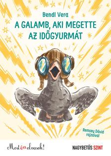 Bendl Vera - A galamb, aki megette az időgyurmát - Most én olvasok! - nagybetűs szint