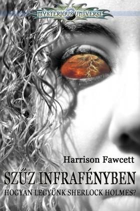Harrison Fawcett - Szűz infrafényben & Hogyan legyünk Sherlock Holmes?