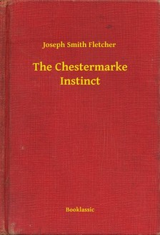 Fletcher Joseph Smith - The Chestermarke Instinct [eKönyv: epub, mobi]