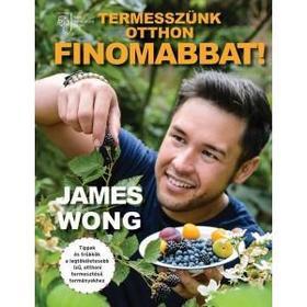 James Wong - Termesszünk otthon finomabbat!