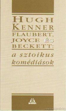 KENNER, HUGH - Flaubert, Joyce és Beckett: A sztoikus komédiások [antikvár]