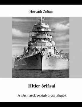 HORVÁTH ZOLTÁN - Hitler óriásai - A Bismarck osztályú csatahajók [eKönyv: epub, mobi]