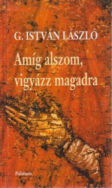 G. István László - Amíg alszom, vigyázz magadra (dedikált) [antikvár]