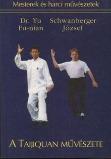 Schwanberger József, Yu Fu-nian - A Taijiquan művészete [antikvár]