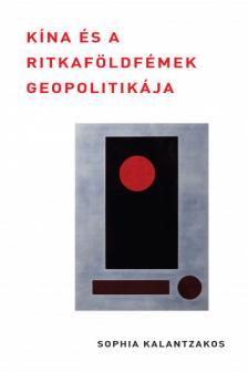 Sophia Kalantzakos - Kína és a ritkaföldfémek geopolitikája